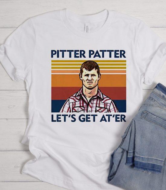 Pitter Patter Let'S Get At'Er Wayne Letterkenny graphic T Shirt