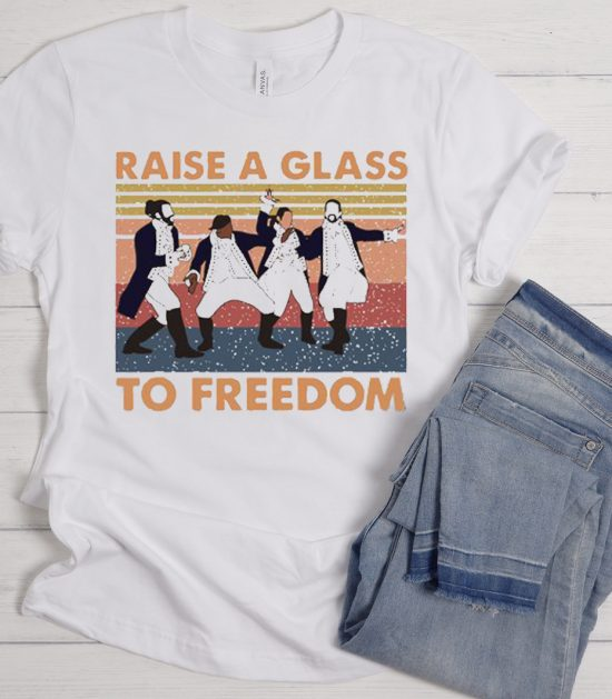 Raise a Glass to Freedom Hamilton Cool Trending graphic T Shirt