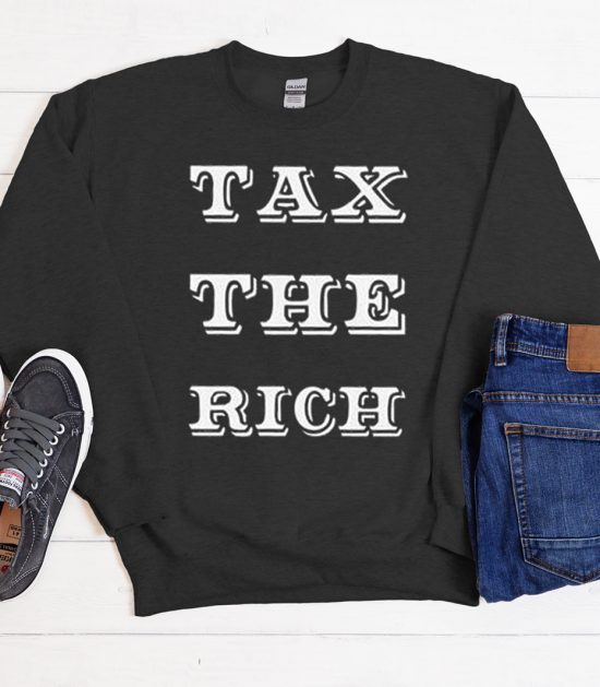 Tax The Rich Funny Cool Trending graphic Sweatshirt