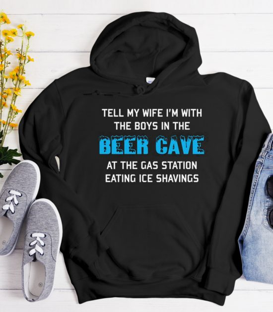 Tell My Wife I'm With The Boys In The Beer Cave graphic Hoodie