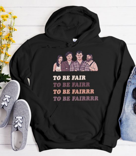 To Be Fair Letterkenny graphic Hoodie