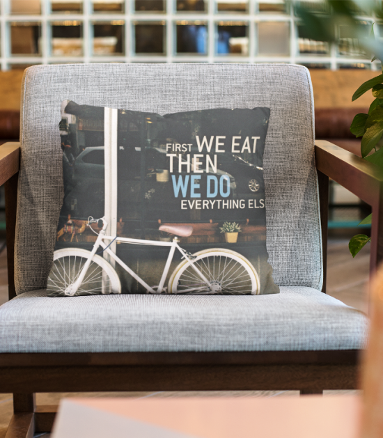 First We Eat Then We Do Everything Else Cute Pillow Case