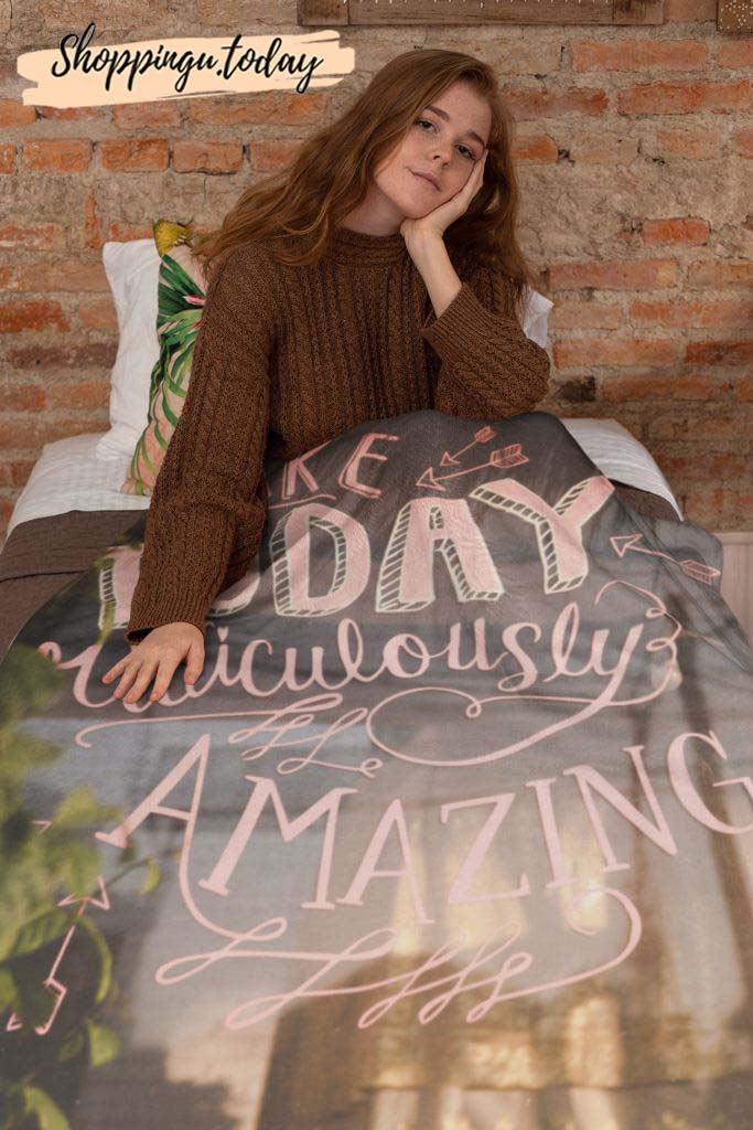 Make Today Ridiculous Amazing Cute Graphic Blanket