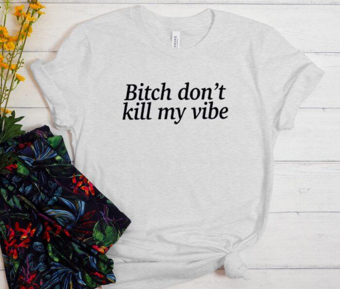 Bitch Dont Kill My Vibe T-shirt