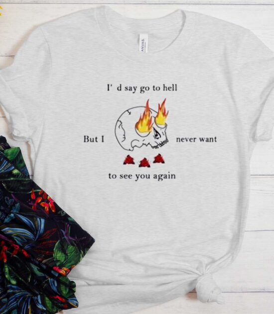 I'd say Go To Hell T-Shirt